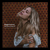 Play & Download Dig Down Deep EP by Maggie Koerner | Napster