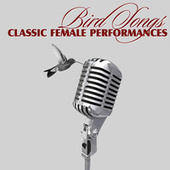 Play & Download Bird Songs - Classic Female Performances by Various Artists | Napster
