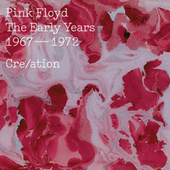 The Early Years, 1967-1972, Cre/ation de Pink Floyd
