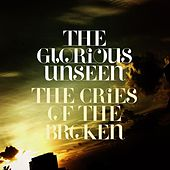 Play & Download The Cries Of The Broken EP by The Glorious Unseen | Napster