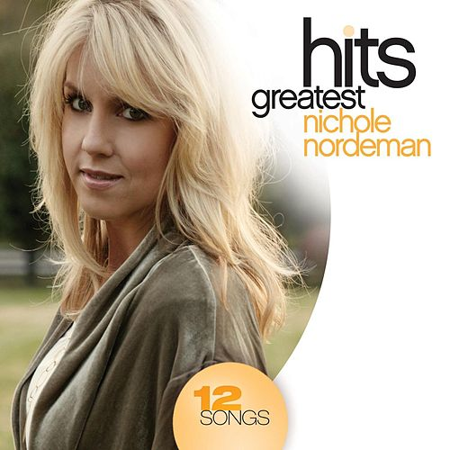 Greatest Hits by Nichole Nordeman
