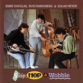 Play & Download Skip, Hop And Wobble by Jerry Douglas | Napster