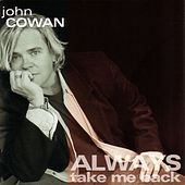 Always Take Me Back by John Cowan