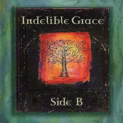 Play & Download Indelible Grace Side B by Indelible Grace Music | Napster