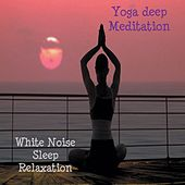 Play & Download Yoga Deep Meditation by White Noise Sleep Relaxation | Napster