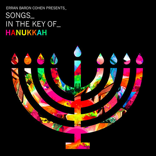 Play & Download Erran Baron Cohen Presents: Songs In The Key Of Hanukkah by Erran Baron Cohen | Napster
