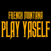 Play & Download Play Yaself by French Montana | Napster