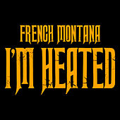 Play & Download I'm Heated by French Montana | Napster
