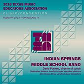 Play & Download 2016 Texas Music Educators Association (TMEA): Indian Springs Middle School Band [Live] by Various Artists | Napster