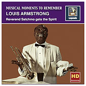 Play & Download Musical Moments to Remember: Louis Armstrong – Reverend Satchmo Gets the Spirit (Digital Remaster) by Louis Armstrong | Napster