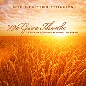 Play & Download We Give Thanks: 15 Thanksgiving Hymns on Piano by Christopher Phillips | Napster