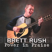 Play & Download Power in Praise by Brett Rush | Napster
