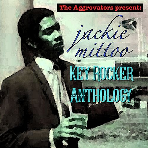 Play & Download Key Rocker Anthology by Jackie Mittoo | Napster