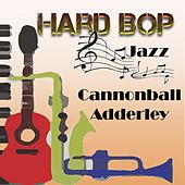 Hard Bop Jazz, Cannonball Adderley by Cannonball Adderley