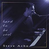 Play & Download Hard to Be Cool by Steve Acho | Napster