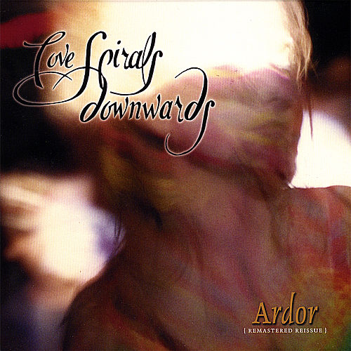 Play & Download Ardor [Remastered Reissue] by Love Spirals Downwards | Napster