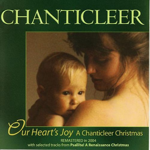 Our Heart's Joy: A Chanticleer Christmas by Chanticleer