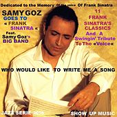 Samy Goz Goes to Frank Sinatra (11 Frank Sinatra Classics & the Original Tribute) [The Tribute Song: Who Would Like to Write Me a Song] by Samy Goz