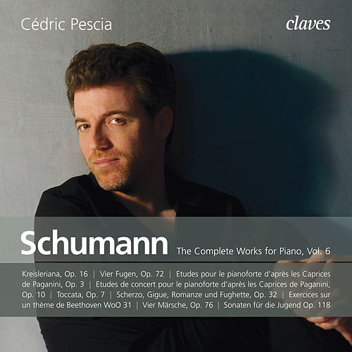 Schumann: The Complete Works for Piano, Vol. 6 by Cédric Pescia