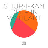 Deep In My Heart by Shur-I-Kan