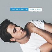 Like I Did by Shane Harper