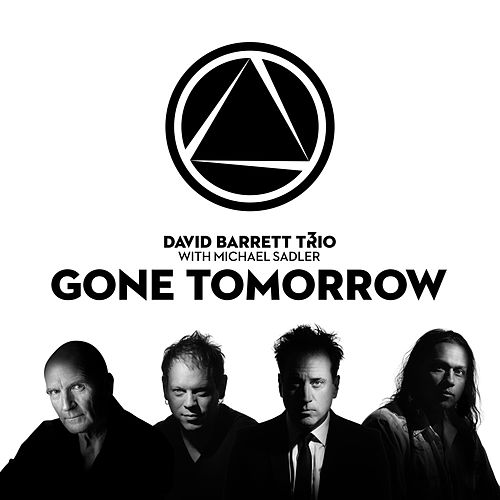Play & Download Gone Tomorrow (feat. Michael Sadler) by David Barrett Trio | Napster