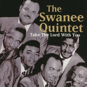 Take The Lord With You by The Swanee Quintet