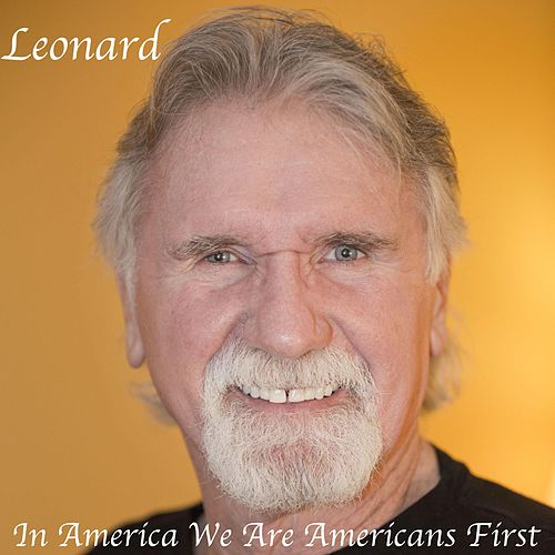 In America We Are American First by Leonard