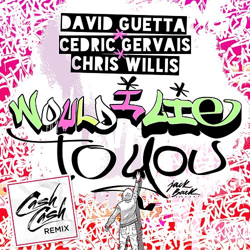 Would I Lie To You (Cash Cash Remix) by David Guetta