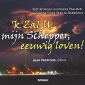 Play & Download k Zal U, mijn Schepper, eeuwig Loven - Niet ritmisch gezongen Psalmen by John Propitius | Napster