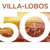Play & Download Villa-Lobos 50 by Various Artists | Napster