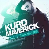 Play & Download All I Wanna Do by Kurd Maverick | Napster