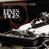 Play & Download Eines Tages by Die Fantastischen Vier | Napster