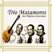 Trío Matamoros - Sus Mejores Canciones by Trío Matamoros
