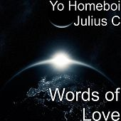Words of Love by Yo Homeboi Julius C