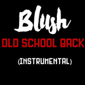 Old School Back (Instrumental) by Blush