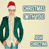 Play & Download Christmas (With You) by Josh Christina | Napster