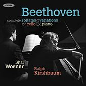Beethoven: Complete Sonatas & Variations for Cello & Piano by Ralph Kirshbaum and Shai Wosner