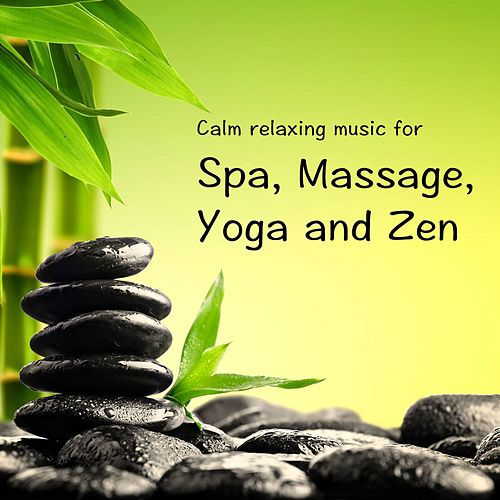 Play & Download Calm Relaxing Music for Spa, Massage, Yoga and Zen by Massage Music | Napster