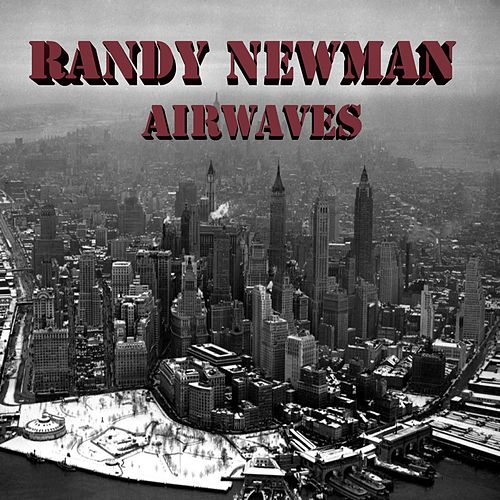 Play & Download Randy Newman Airwaves (Live) by Randy Newman | Napster