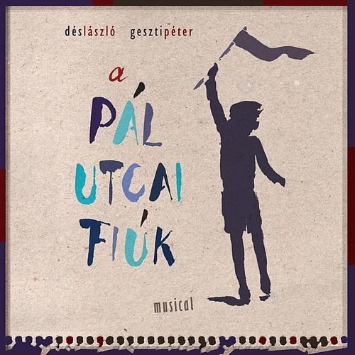 Play & Download Dés & Geszti: A Pál Utcai Fiúk (Musical) by Original Cast | Napster