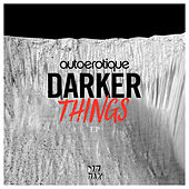 Play & Download Darker Things by Autoerotique | Napster