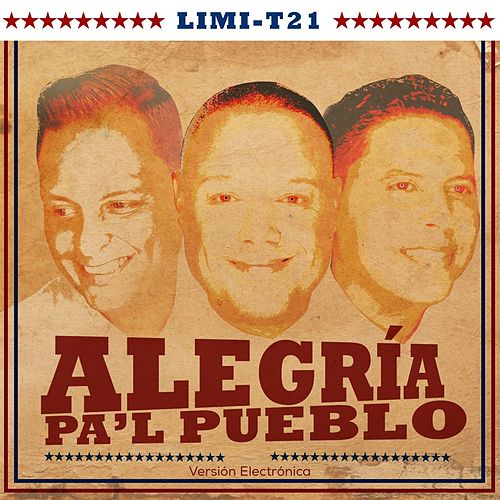 Play & Download Alegria Pa'l Pueblo (Versión Electronica) [feat. Nesty La Mente Maestra] by Limi-T 21 | Napster
