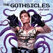 Play & Download I Feel Sicle by The Gothsicles | Napster