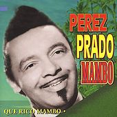 Play & Download Que Rico Mambo by Perez Prado | Napster