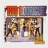 Play & Download T.V. Show by Tito Rodriguez | Napster