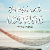 Play & Download Tropical Lounge Set Collection by Various Artists | Napster