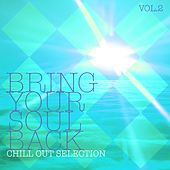 Bring Your Soul Back, Vol. 2 - Chill Out Selection by Various Artists