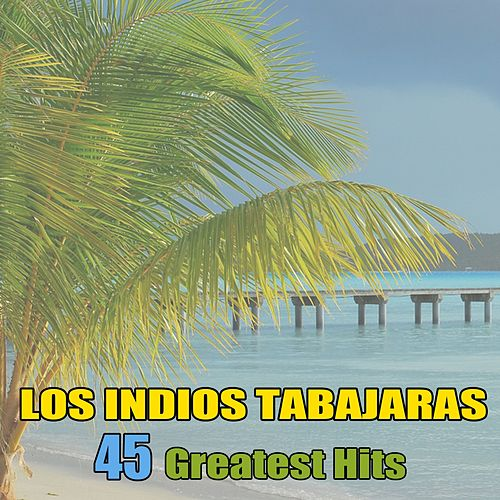 Play & Download 45 Greatest Hits by Los Indios Tabajaras | Napster