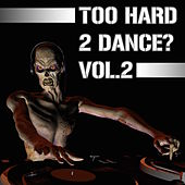 Play & Download Too Hard 2 Dance?, Vol. 2 by Various Artists | Napster